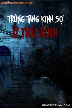 Trùng Tang Kinh Sợ Ở Thái Bình